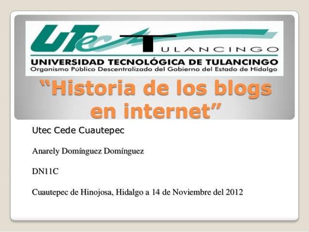 """""""Historia de los blogs       en internet""""Utec Cede CuautepecAnarely Domínguez DomínguezDN11CCuautepec de Hinojosa, Hidalgo..."""