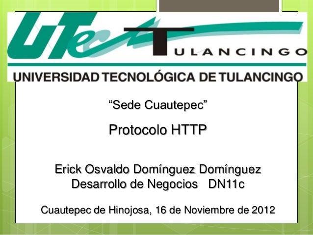 """""""Sede Cuautepec""""             Protocolo HTTP  Erick Osvaldo Domínguez Domínguez     Desarrollo de Negocios DN11cCuautepec d..."""