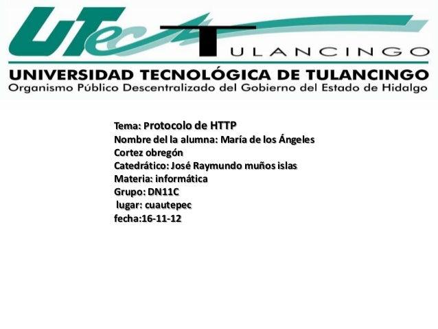 Tema: Protocolo de HTTPNombre del la alumna: María de los ÁngelesCortez obregónCatedrático: José Raymundo muños islasMater...