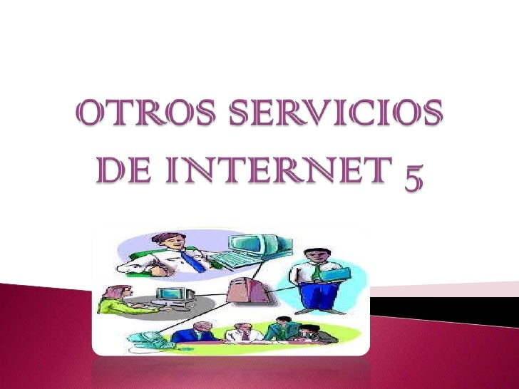 OTROS SERVICIOS DE INTERNET 5<br />