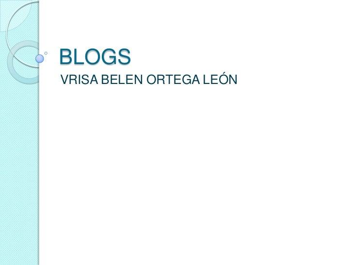 BLOGS<br />VRISA BELEN ORTEGA LEÓN<br />