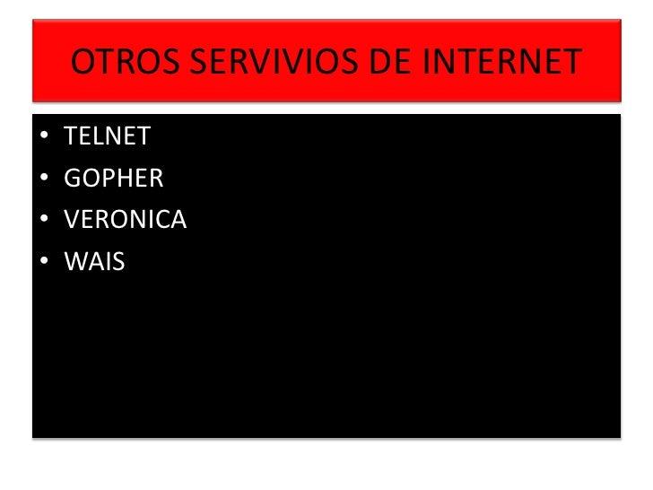 OTROS SERVIVIOS DE INTERNET<br />TELNET<br />GOPHER<br />VERONICA<br />WAIS<br />
