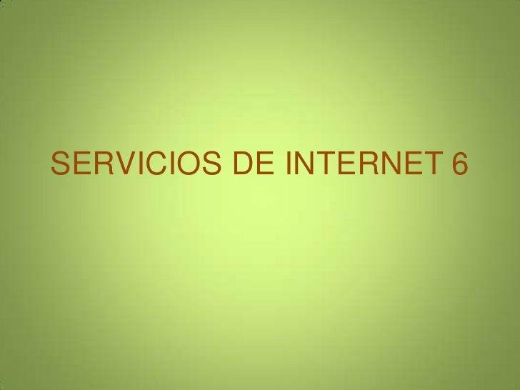 SERVICIOS DE INTERNET 6<br />