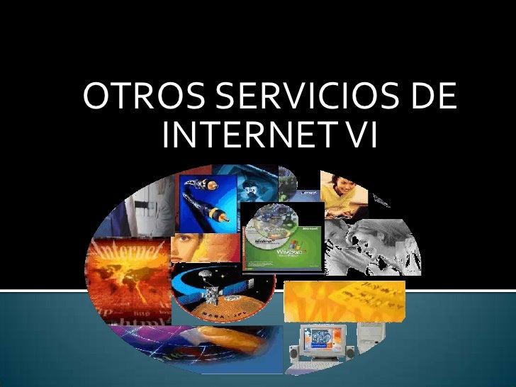 OTROS SERVICIOS DE INTERNET VI<br />