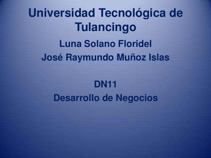 Universidad Tecnológica de        Tulancingo     Luna Solano Floridel  José Raymundo Muñoz Islas             DN11    Desar...