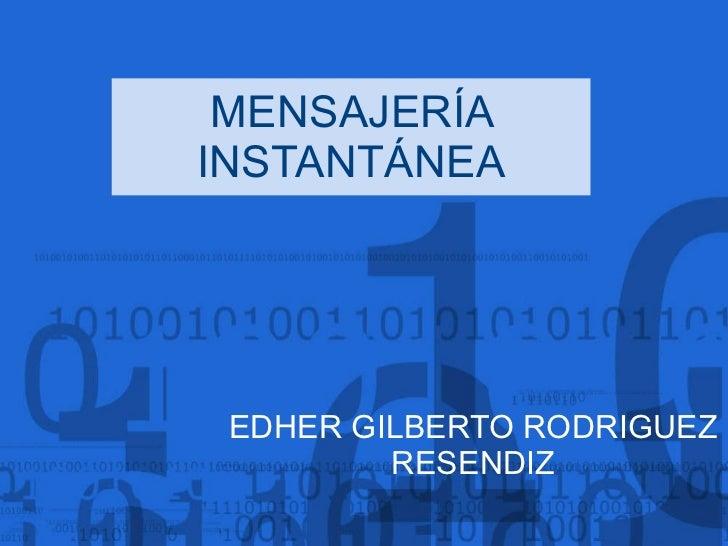 MENSAJERÍA INSTANTÁNEA EDHER GILBERTO RODRIGUEZ RESENDIZ