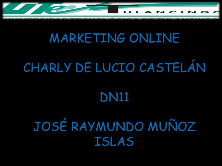MARKETING ONLINECHARLY DE LUCIO CASTELÁN          DN11 JOSÉ RAYMUNDO MUÑOZ         ISLAS