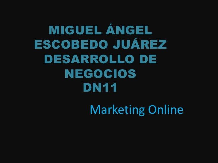 MIGUEL ÁNGELESCOBEDO JUÁREZ DESARROLLO DE    NEGOCIOS      DN11      Marketing Online
