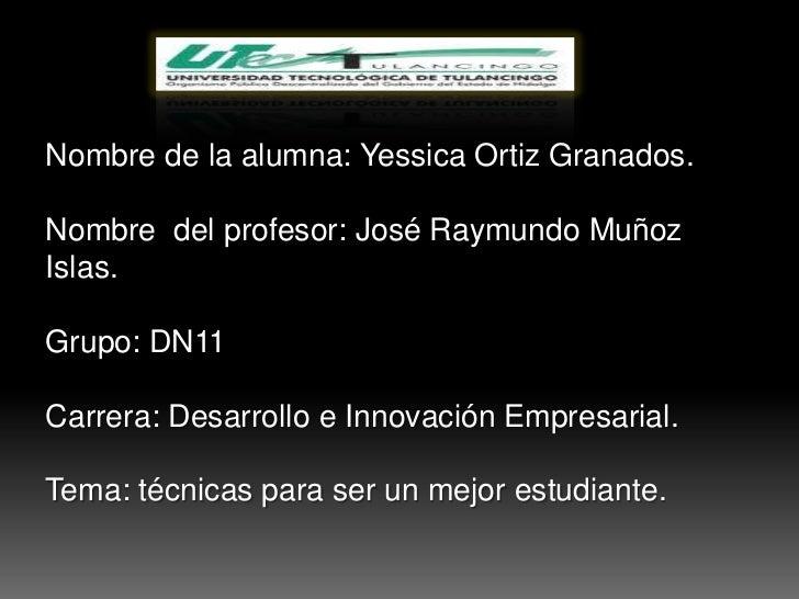 Nombre de la alumna: Yessica Ortiz Granados.Nombre del profesor: José Raymundo MuñozIslas.Grupo: DN11Carrera: Desarrollo e...