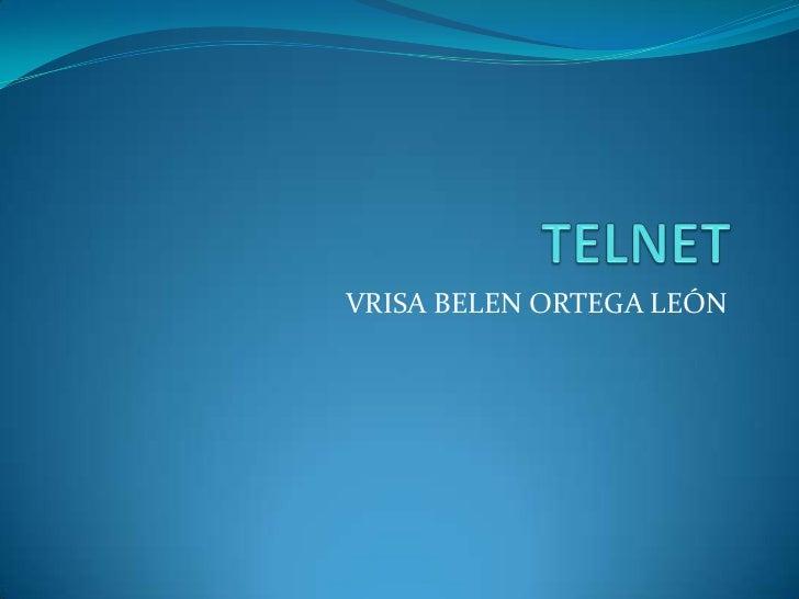 TELNET<br />VRISA BELEN ORTEGA LEÓN<br />