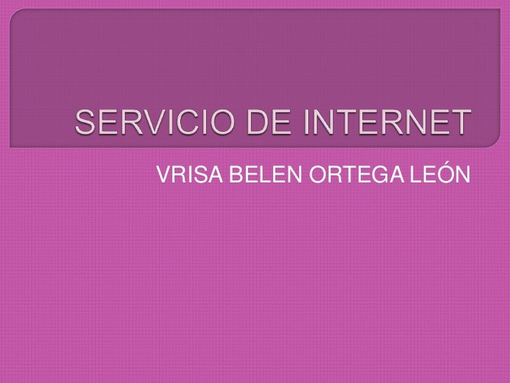SERVICIO DE INTERNET<br />VRISA BELEN ORTEGA LEÓN<br />