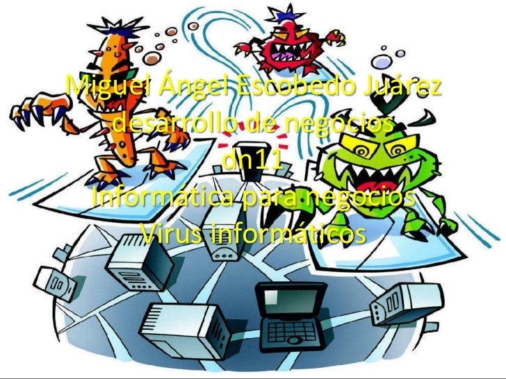 Miguel Ángel Escobedo Juárez   desarrollo de negocios            dn11 Informática para negocios     Virus informáticos