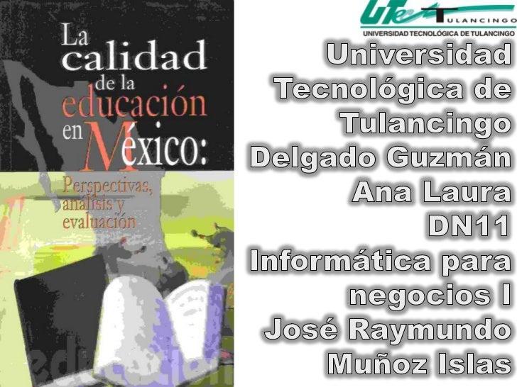 Calidad de la educación en            MéxicoEl concepto de calidad en la educación,particularmente en nuestro país ha sido...