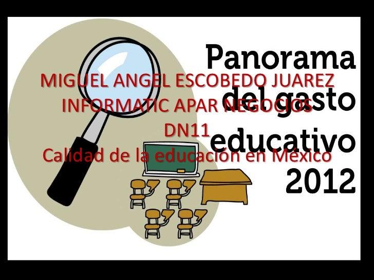 MIGUEL ANGEL ESCOBEDO JUAREZ  INFORMATIC APAR NEGOCIOS               DN11Calidad de la educación en México