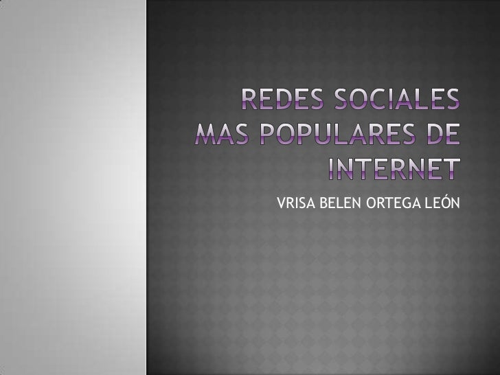 Redes sociales mas populares de internet<br />VRISA BELEN ORTEGA LEÓN<br />