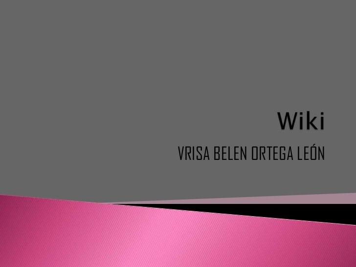 Wiki<br />VRISA BELEN ORTEGA LEÓN<br />
