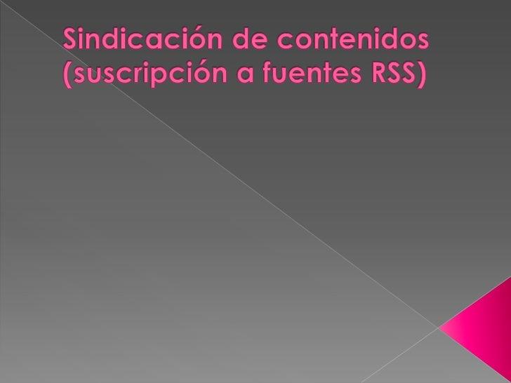 Sindicación de contenidos (suscripción a fuentes RSS)<br />