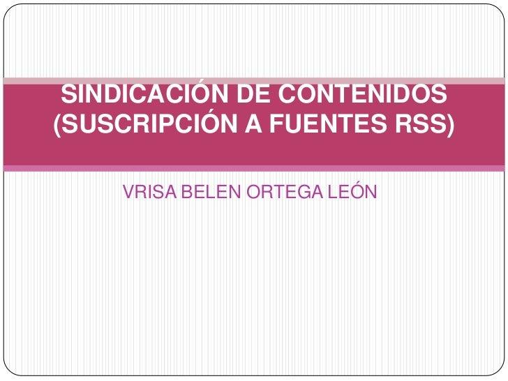 VRISA BELEN ORTEGA LEÓN<br />SINDICACIÓN DE CONTENIDOS (SUSCRIPCIÓN A FUENTES RSS)<br />