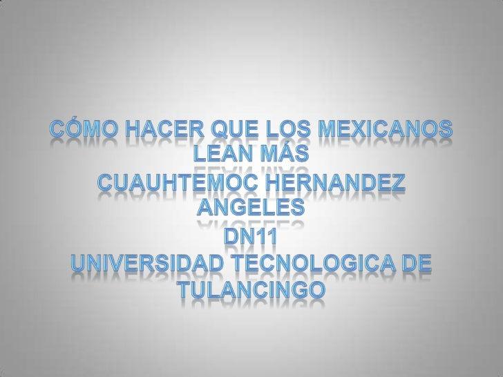 http://www.google.com.mx/search?tbm=isch&hl=es&source=hp&biw=853&bih=379&q=COMO+HACER+QUE+LOS+MEXICANOS+LEAN+MAS&gbv=2&oq=...