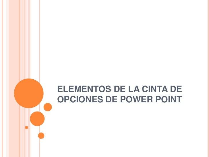 ELEMENTOS DE LA CINTA DE OPCIONES DE POWER POINT<br />