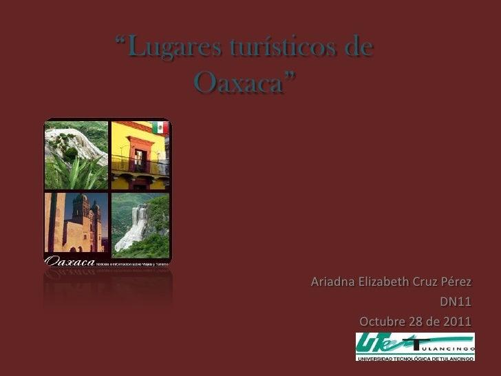 """Lugares turísticos de      Oaxaca""                Ariadna Elizabeth Cruz Pérez                                       DN11..."