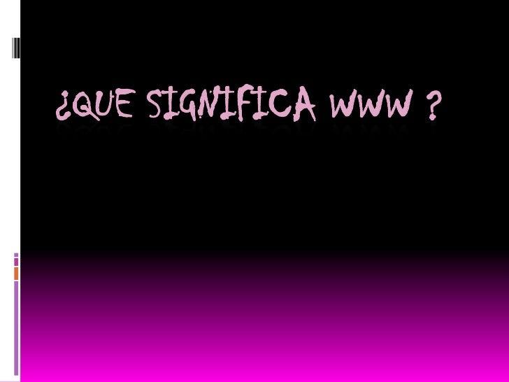 ¿Que significa www ?<br />