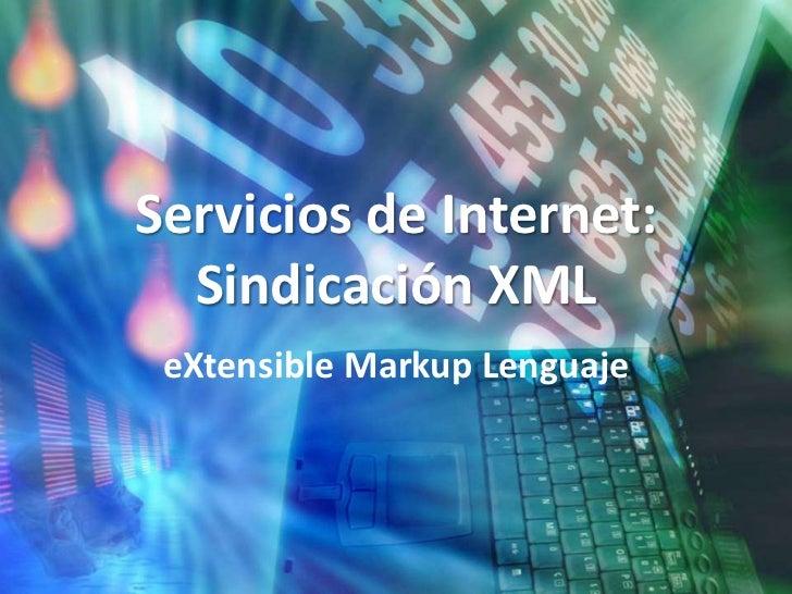 Servicios de Internet:  Sindicación XML eXtensible Markup Lenguaje