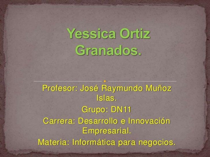 Profesor: José Raymundo Muñoz               Islas.            Grupo: DN11 Carrera: Desarrollo e Innovación            Empr...