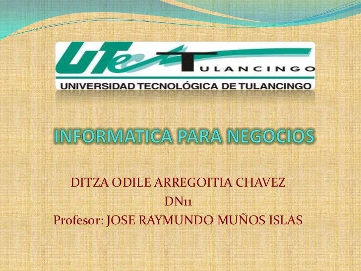 DITZA ODILE ARREGOITIA CHAVEZ                  DN11Profesor: JOSE RAYMUNDO MUÑOS ISLAS