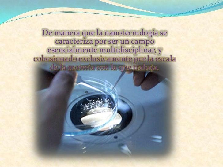 Definición:La nanotecnología es el estudio, diseño,creación, síntesis, manipulación y aplicación demateriales, aparatos y ...