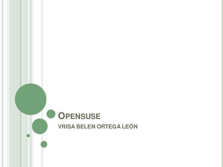 Opensuse<br />VRISA BELEN ORTEGA LEÓN<br />