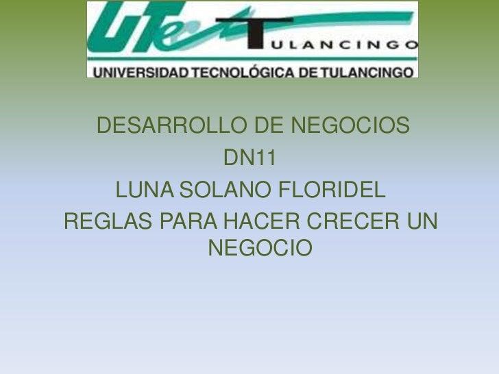 DESARROLLO DE NEGOCIOS            DN11   LUNA SOLANO FLORIDELREGLAS PARA HACER CRECER UN          NEGOCIO