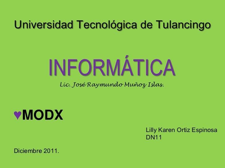 Universidad Tecnológica de Tulancingo           INFORMÁTICA                  Lic. José Raymundo Muñoz Islas.♥MODX         ...
