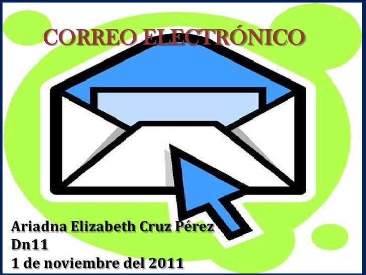 CORREO ELECTRÓNICOAriadna Elizabeth Cruz PérezDn111 de noviembre del 2011