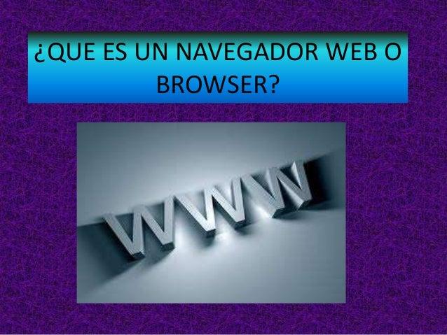 ¿QUE ES UN NAVEGADOR WEB O BROWSER?