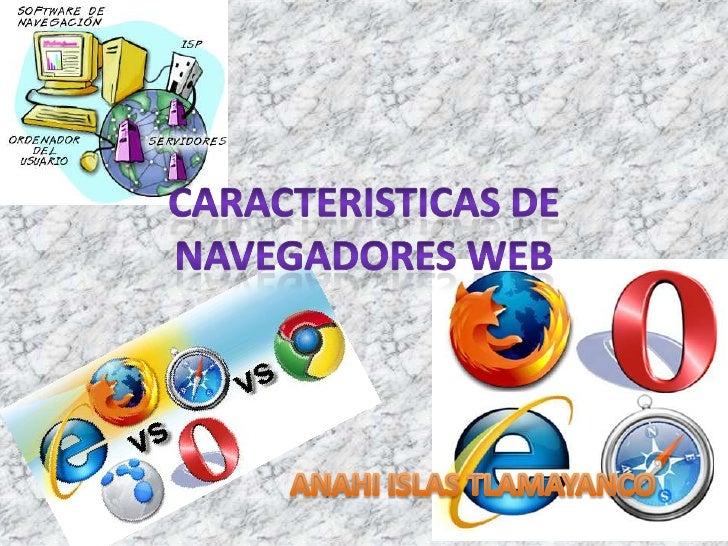 CARACTERISTICAS DE NAVEGADORES WEB<br />ANAHI ISLAS TLAMAYANCO<br />