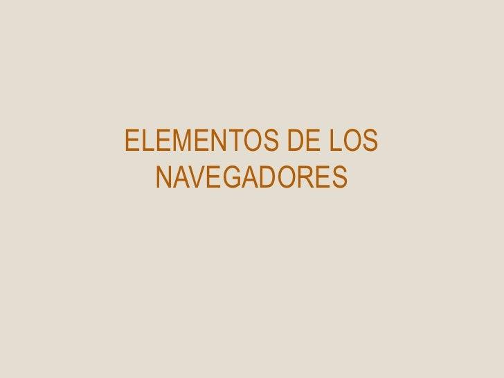 ELEMENTOS DE LOS NAVEGADORES<br />