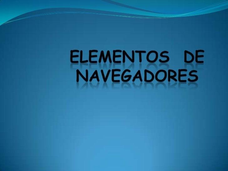 ELEMENTOS  DE NAVEGADORES <br />