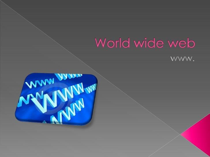    En informática, la World Wide Web es un    sistema de distribución de información    basado en hipertexto o hipermedio...