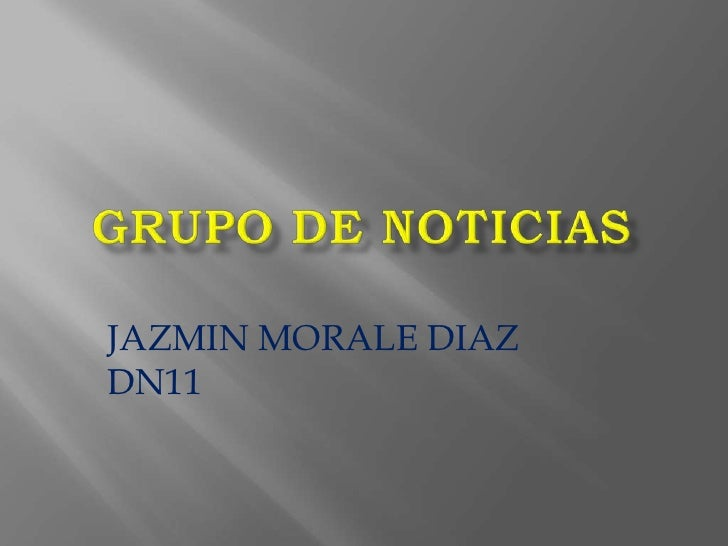 GRUPO DE NOTICIAS<br />JAZMIN MORALE DIAZ DN11 <br />