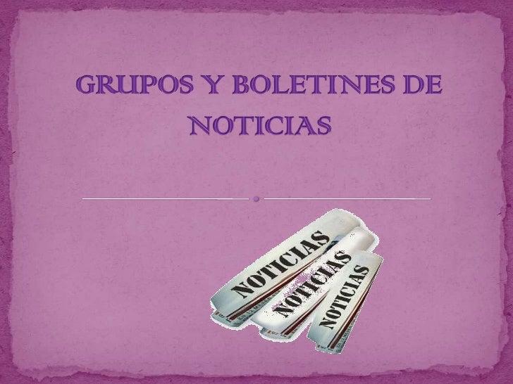 GRUPOS Y BOLETINES DE NOTICIAS<br />