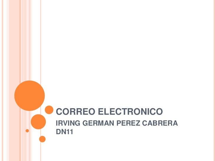 CORREO ELECTRONICO<br />IRVING GERMAN PEREZ CABRERA DN11<br />