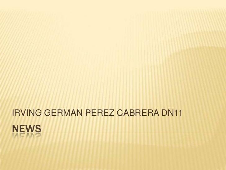 NEWS<br />IRVING GERMAN PEREZ CABRERA DN11<br />