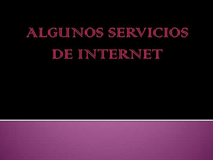 ALGUNOS SERVICIOS DE INTERNET <br />