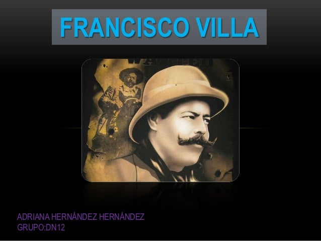 francisco villa Francisco pancho villa (born josé doroteo arango arámbula 5 june 1878 – 20 july 1923) was a mexican revolutionary general and one of the most prominent figures of the mexican revolution.