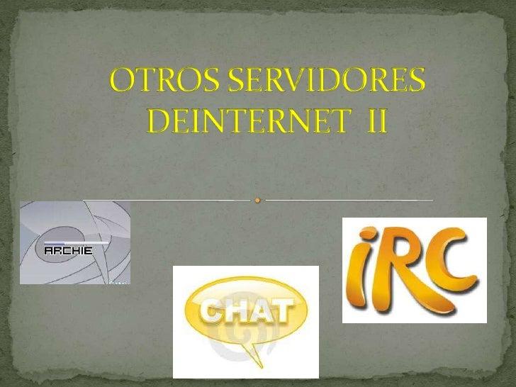 OTROS SERVIDORES DEINTERNET  II<br />
