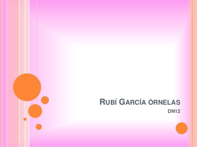 RUBÍ GARCÍA ÓRNELAS                DN12