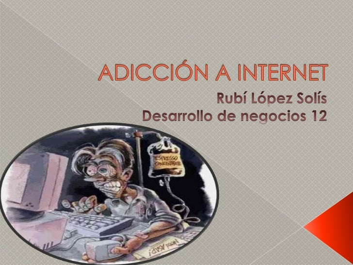 Desorden        deadicción a Internet–InternetUso compulsivo deInternetUso patológico deInternet –