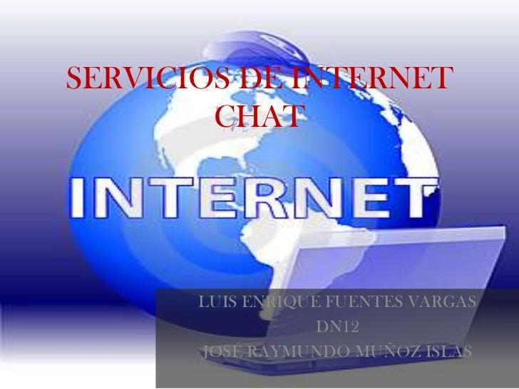 SERVICIOS DE INTERNET        CHAT       LUIS ENRIQUE FUENTES VARGAS                   DN12       JOSÉ RAYMUNDO MUÑOZ ISLAS