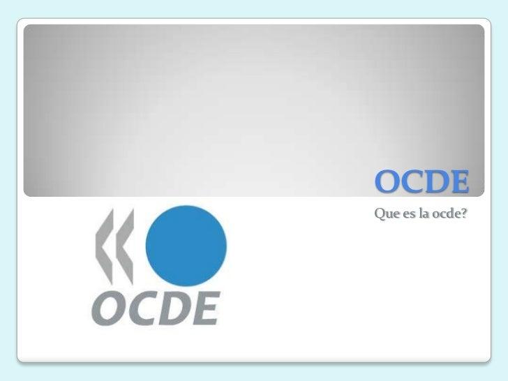 OCDEQue es la ocde?